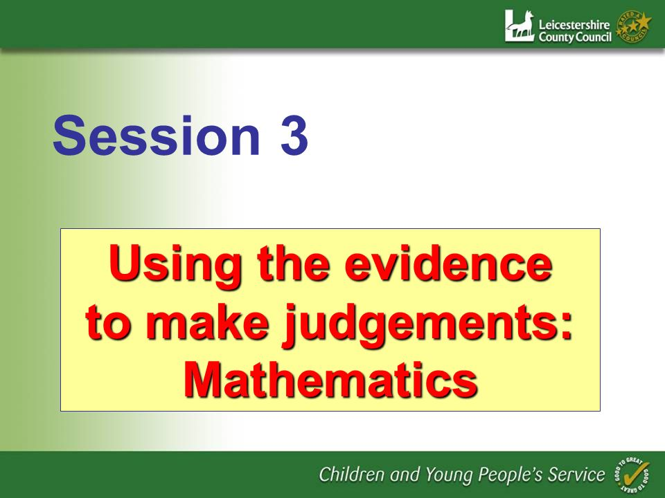 Using the evidence to make judgements: Mathematics Session 3