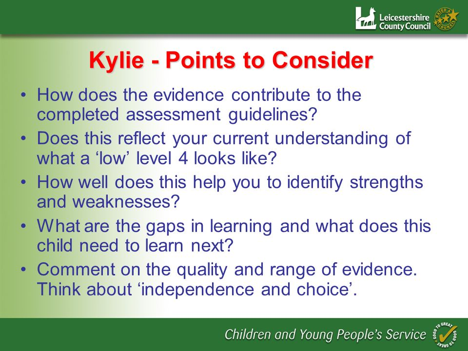 Kylie - Points to Consider How does the evidence contribute to the completed assessment guidelines.