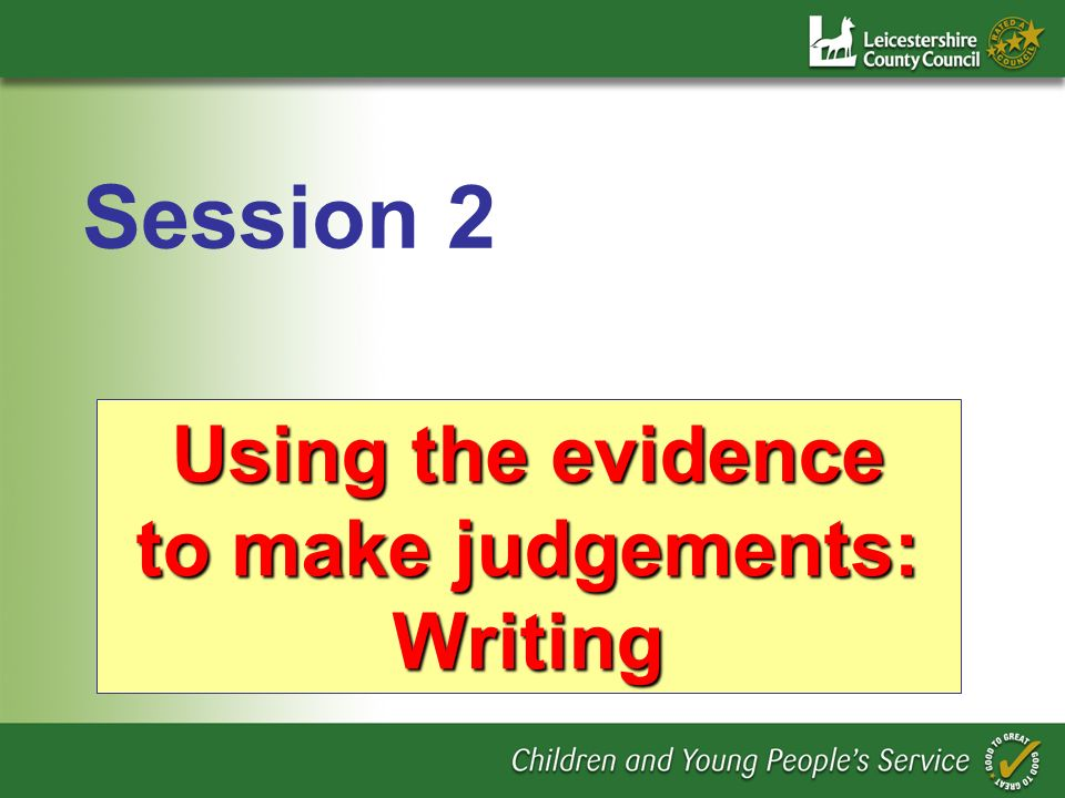 Using the evidence to make judgements: Writing Session 2
