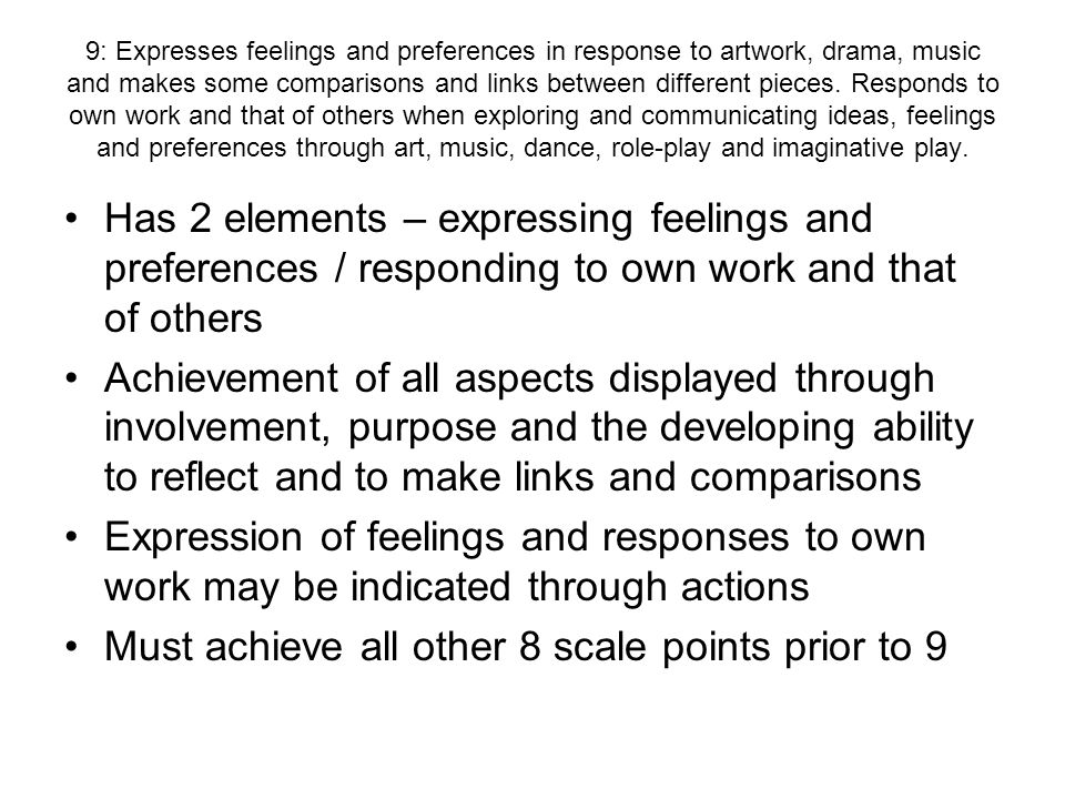 9: Expresses feelings and preferences in response to artwork, drama, music and makes some comparisons and links between different pieces.