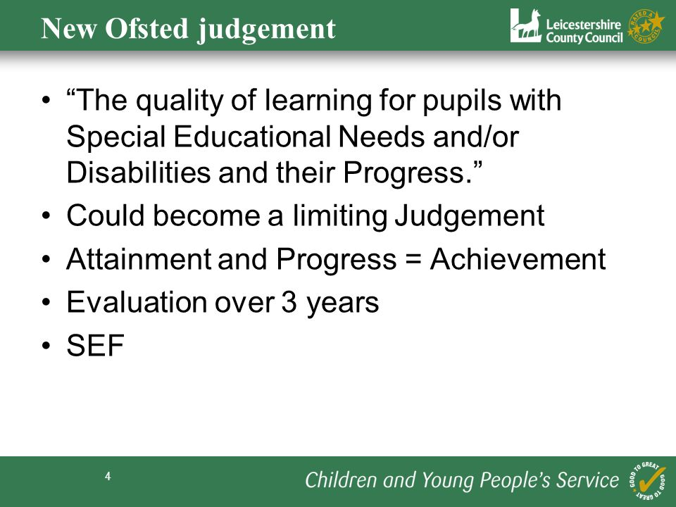 4 New Ofsted judgement The quality of learning for pupils with Special Educational Needs and/or Disabilities and their Progress.