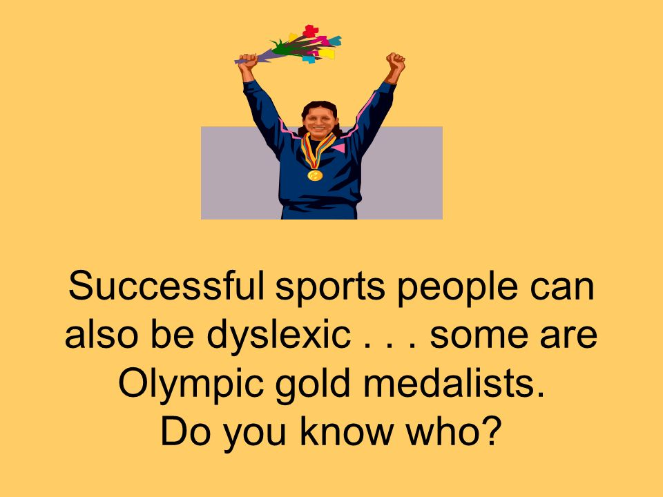 Successful sports people can also be dyslexic... some are Olympic gold medalists. Do you know who