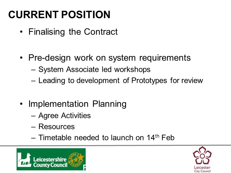 Personalisation CURRENT POSITION Finalising the Contract Pre-design work on system requirements –System Associate led workshops –Leading to development of Prototypes for review Implementation Planning –Agree Activities –Resources –Timetable needed to launch on 14 th Feb