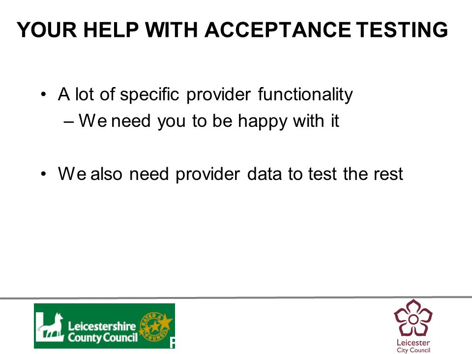 Personalisation YOUR HELP WITH ACCEPTANCE TESTING A lot of specific provider functionality –We need you to be happy with it We also need provider data to test the rest