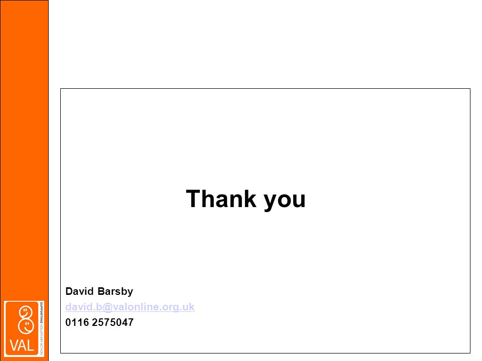 Thank you David Barsby david.b@valonline.org.uk 0116 2575047