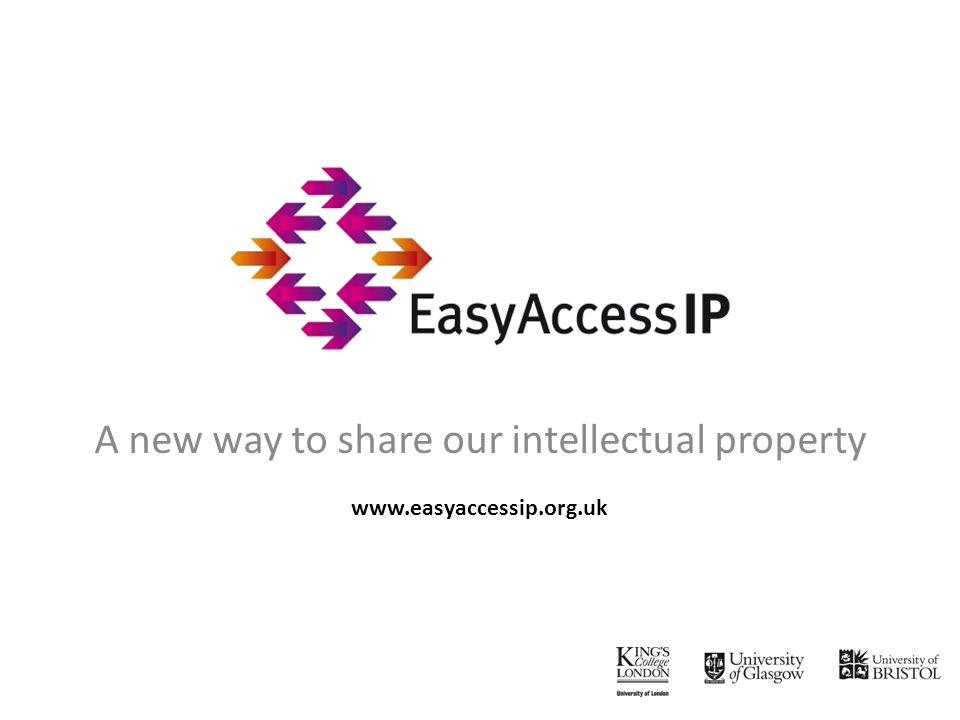 A new way to share our intellectual property www.easyaccessip.org.uk