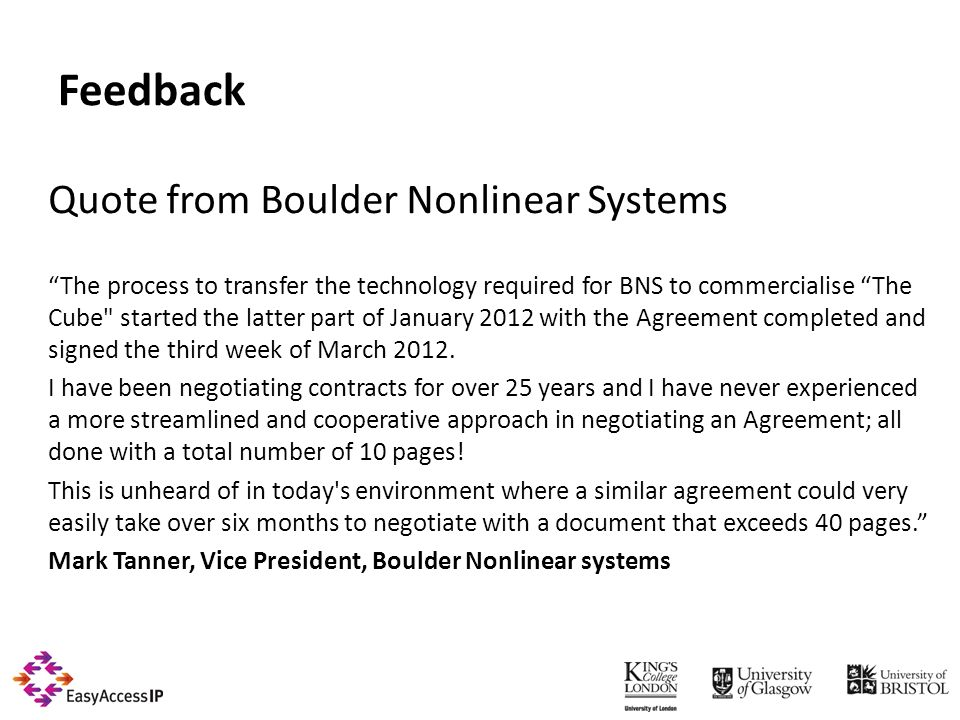 Feedback Quote from Boulder Nonlinear Systems The process to transfer the technology required for BNS to commercialise The Cube started the latter part of January 2012 with the Agreement completed and signed the third week of March 2012.