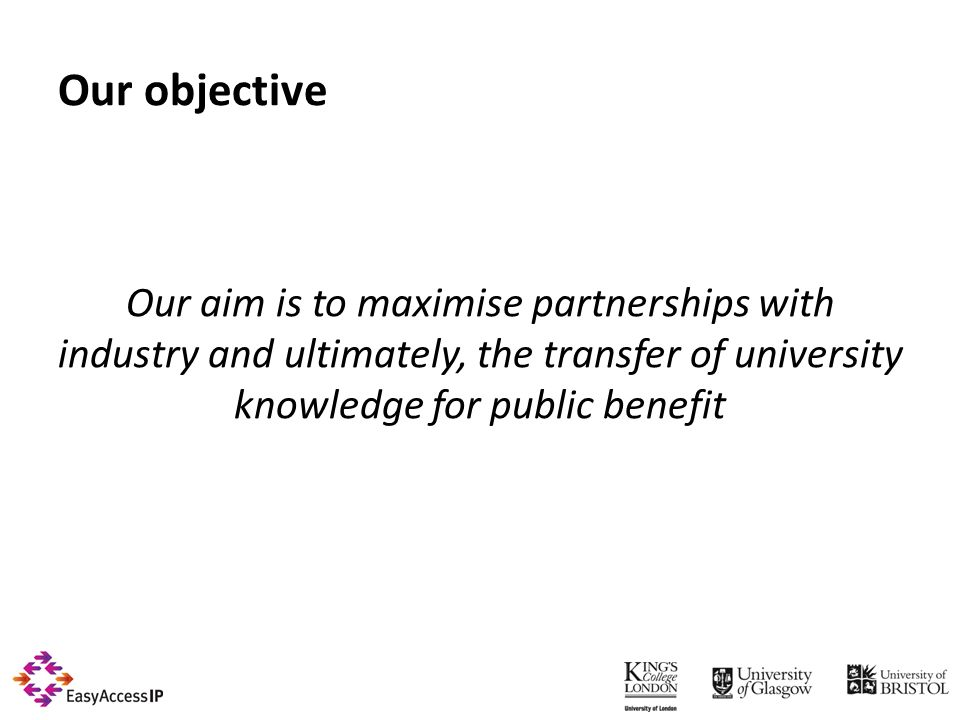 Our objective Our aim is to maximise partnerships with industry and ultimately, the transfer of university knowledge for public benefit