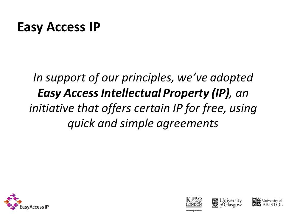 Easy Access IP In support of our principles, weve adopted Easy Access Intellectual Property (IP), an initiative that offers certain IP for free, using quick and simple agreements