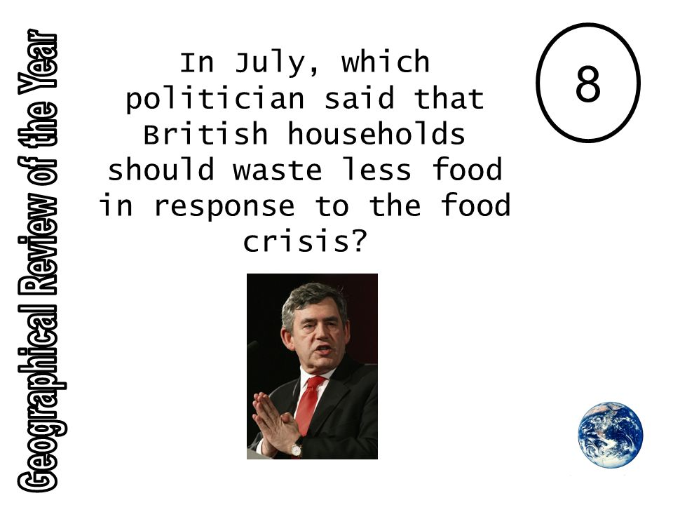 8 In July, which politician said that British households should waste less food in response to the food crisis