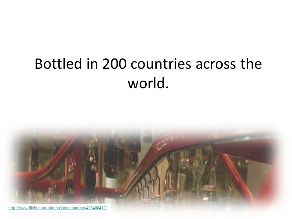 Bottled in 200 countries across the world. http://www.flickr.com/photos/jamesonroper/400400410/