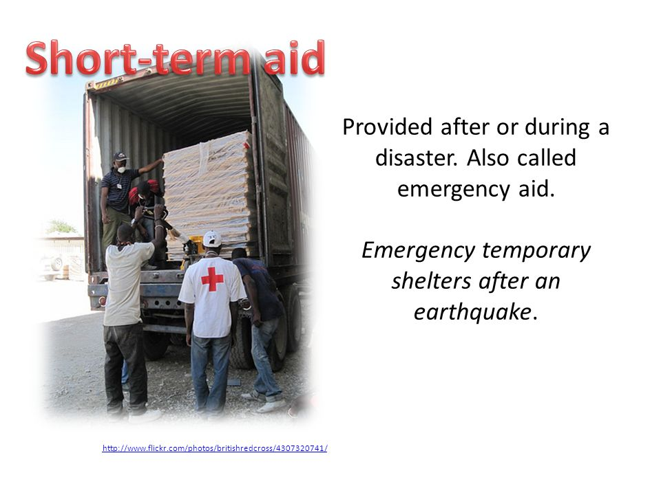 Provided after or during a disaster. Also called emergency aid.