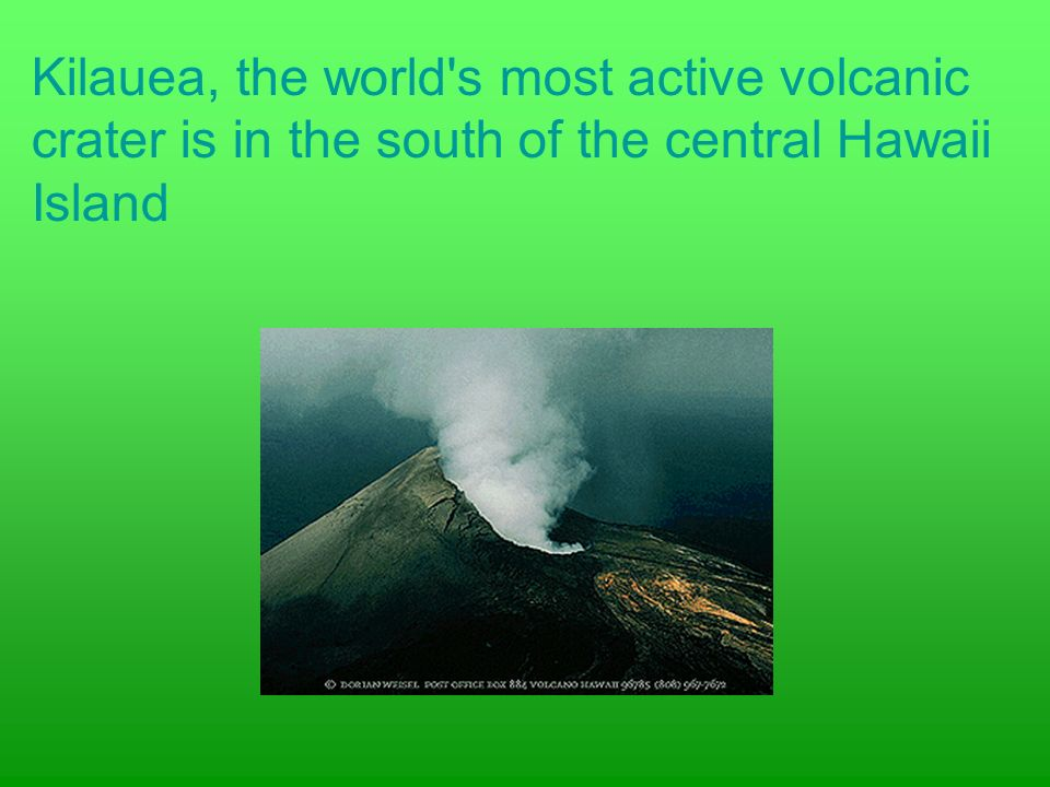Kilauea, the world s most active volcanic crater is in the south of the central Hawaii Island