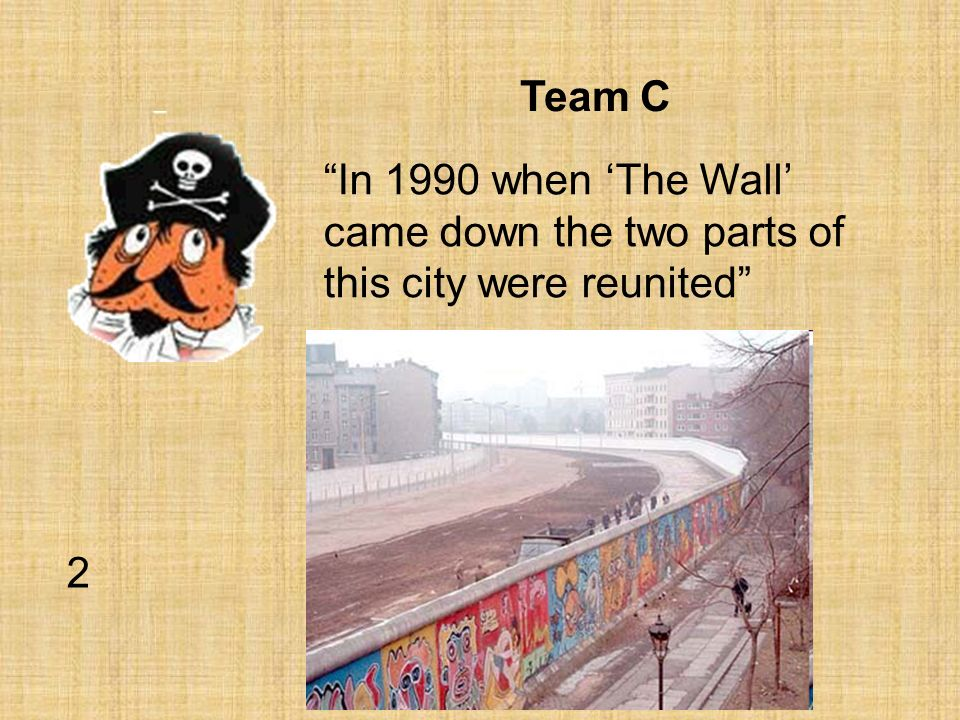 Team C In 1990 when The Wall came down the two parts of this city were reunited 2