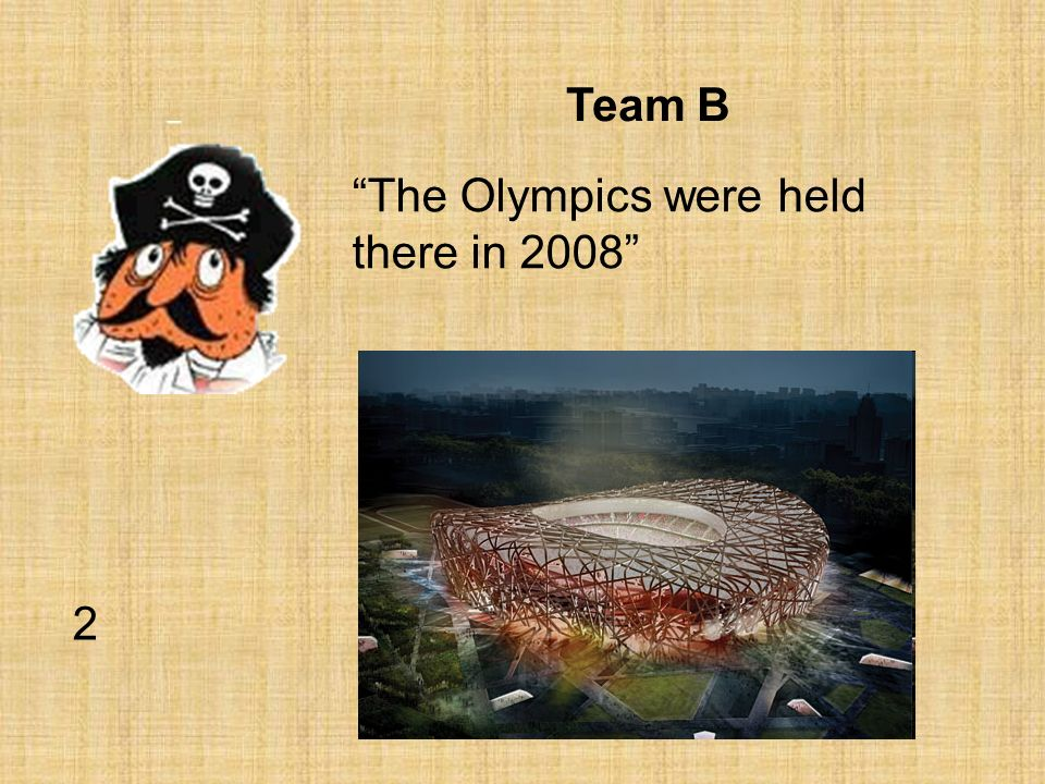 Team B The Olympics were held there in 2008 2
