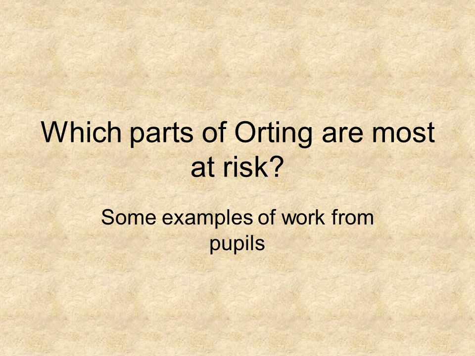 Which parts of Orting are most at risk Some examples of work from pupils