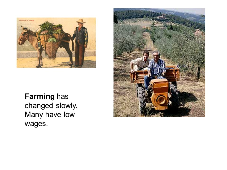 Farming has changed slowly. Many have low wages.
