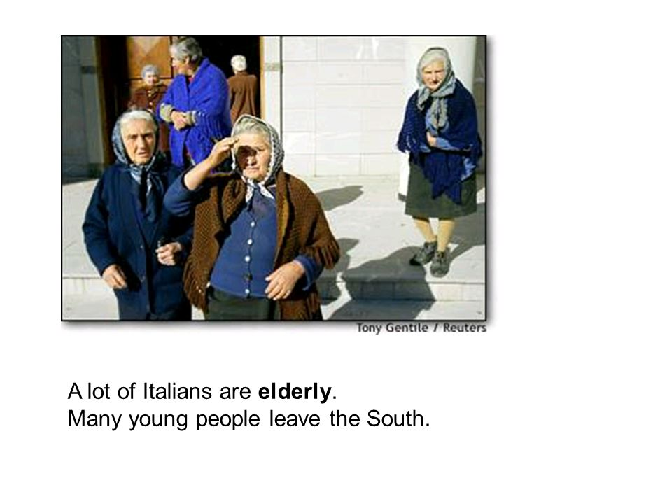 A lot of Italians are elderly. Many young people leave the South.