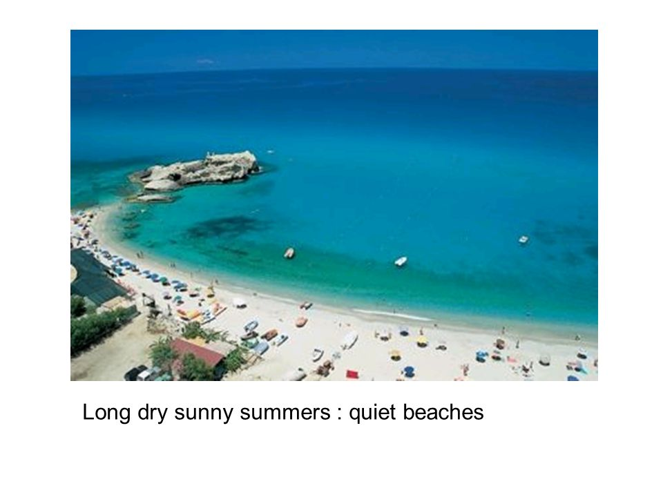 Long dry sunny summers : quiet beaches
