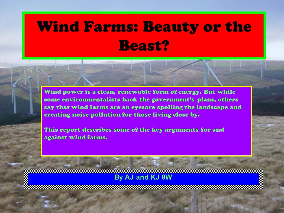 Wind Farms: Beauty or the Beast. Wind power is a clean, renewable form of energy.