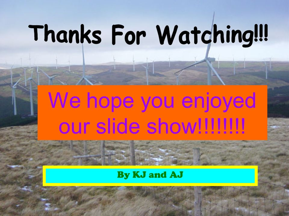 We hope you enjoyed our slide show!!!!!!!! By KJ and AJ