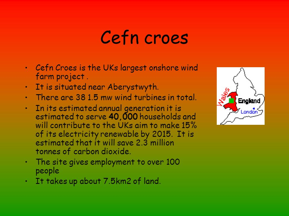 Cefn croes Cefn Croes is the UKs largest onshore wind farm project.