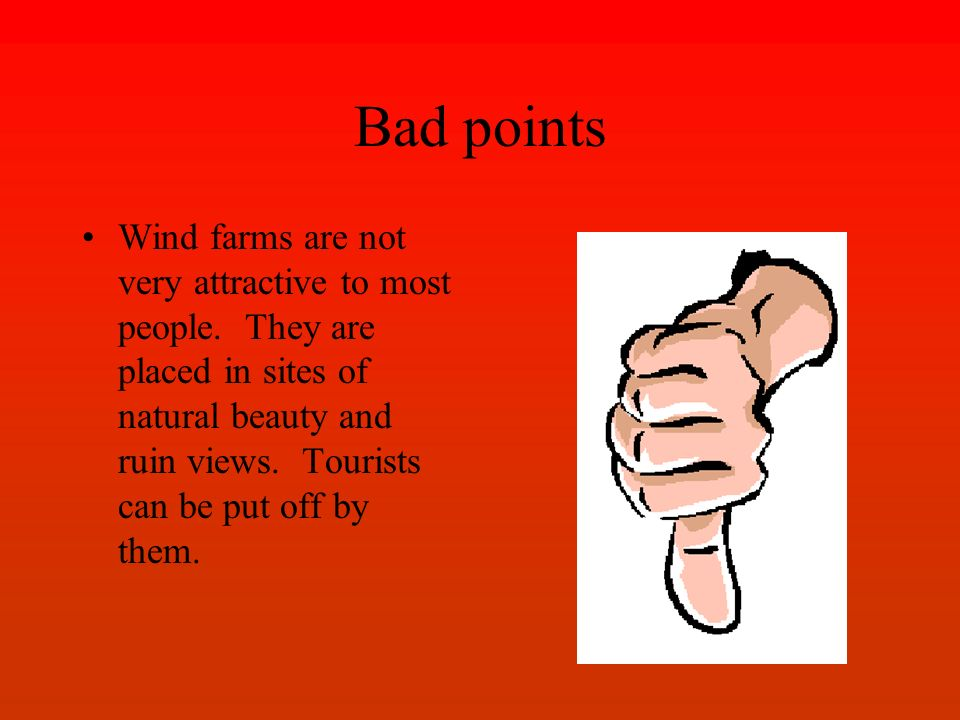 Bad points Wind farms are not very attractive to most people.