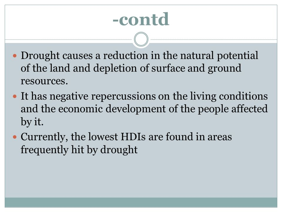 -contd Drought causes a reduction in the natural potential of the land and depletion of surface and ground resources.
