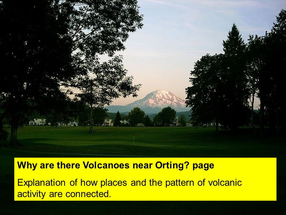Why are there Volcanoes near Orting.