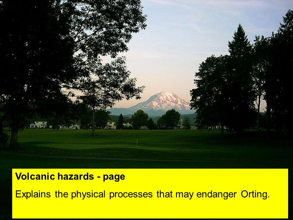 Volcanic hazards - page Explains the physical processes that may endanger Orting.