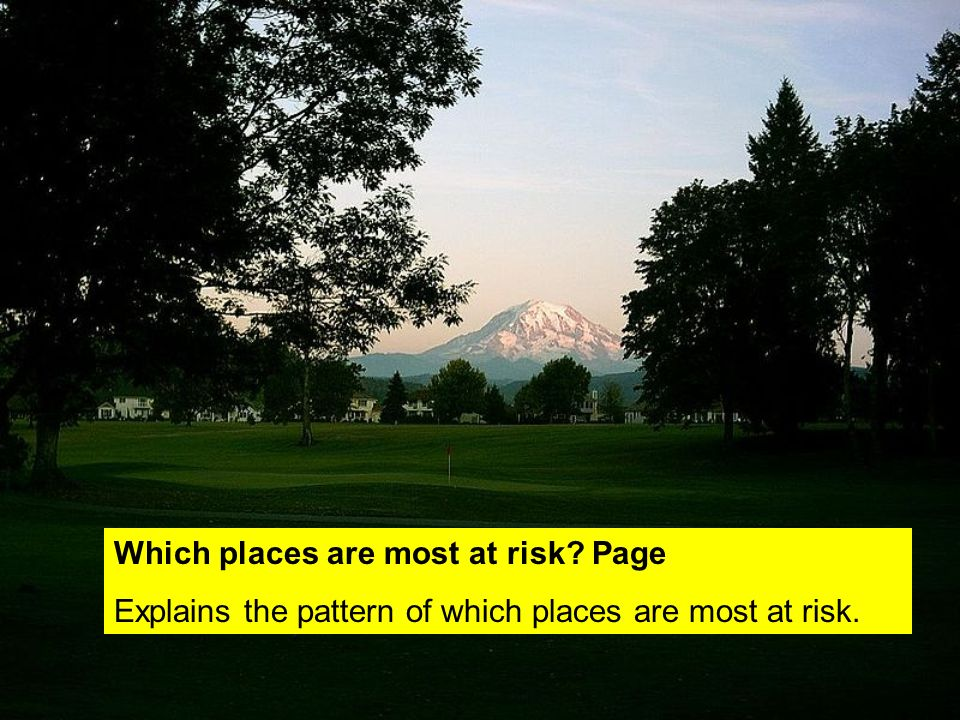 Which places are most at risk Page Explains the pattern of which places are most at risk.