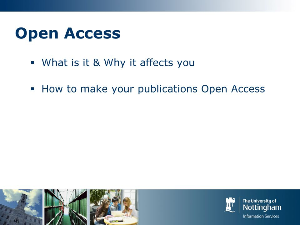 Open Access What is it & Why it affects you How to make your publications Open Access