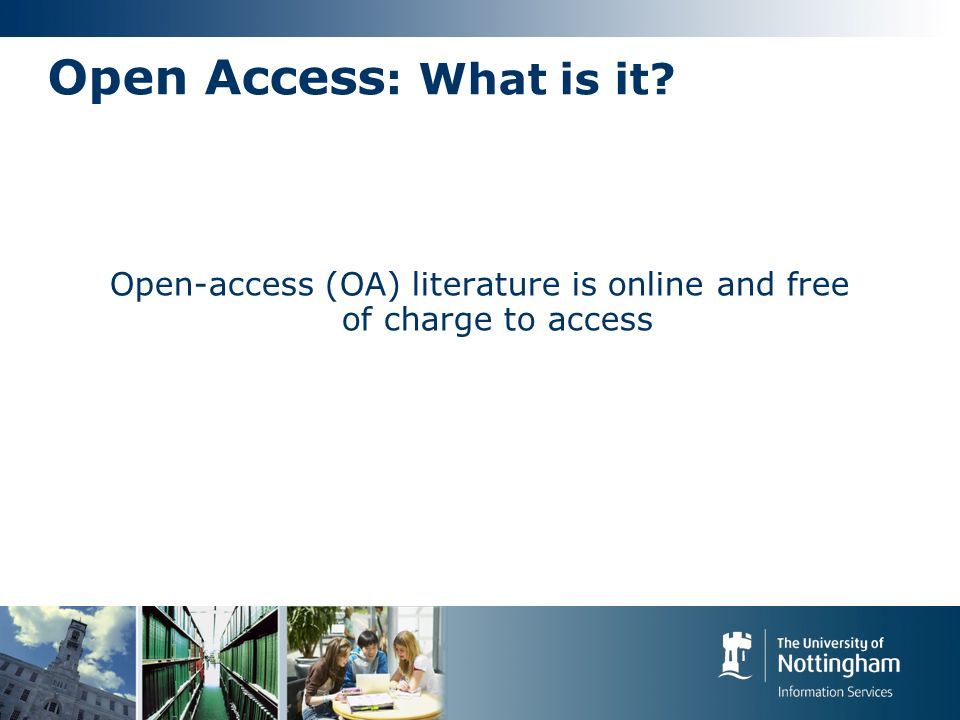 Open Access : What is it Open-access (OA) literature is online and free of charge to access