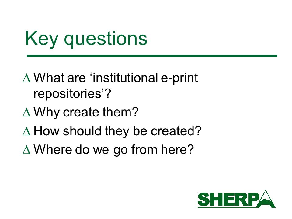 Key questions What are institutional e-print repositories.