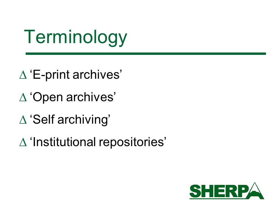 Terminology E-print archives Open archives Self archiving Institutional repositories