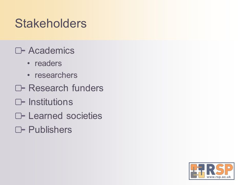 Stakeholders Academics readers researchers Research funders Institutions Learned societies Publishers