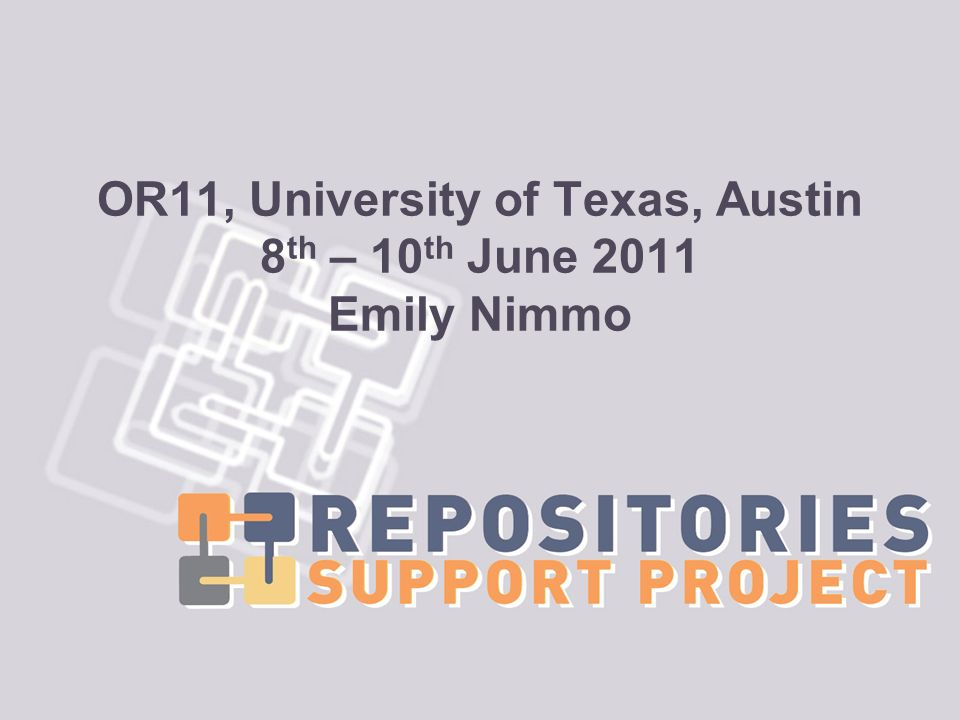 OR11, University of Texas, Austin 8 th – 10 th June 2011 Emily Nimmo