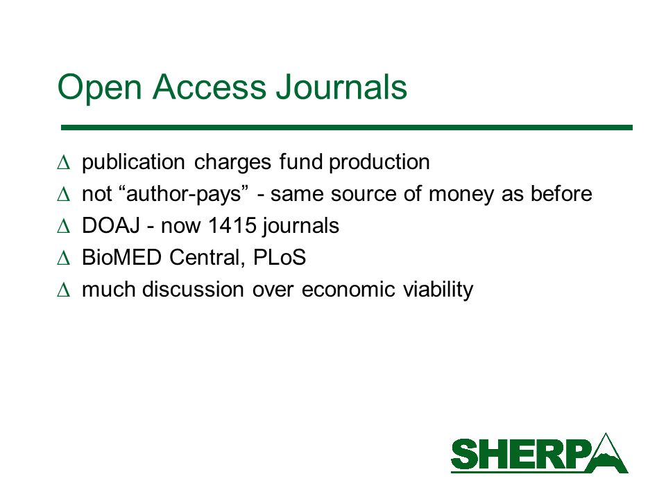 Open Access Journals publication charges fund production not author-pays - same source of money as before DOAJ - now 1415 journals BioMED Central, PLoS much discussion over economic viability