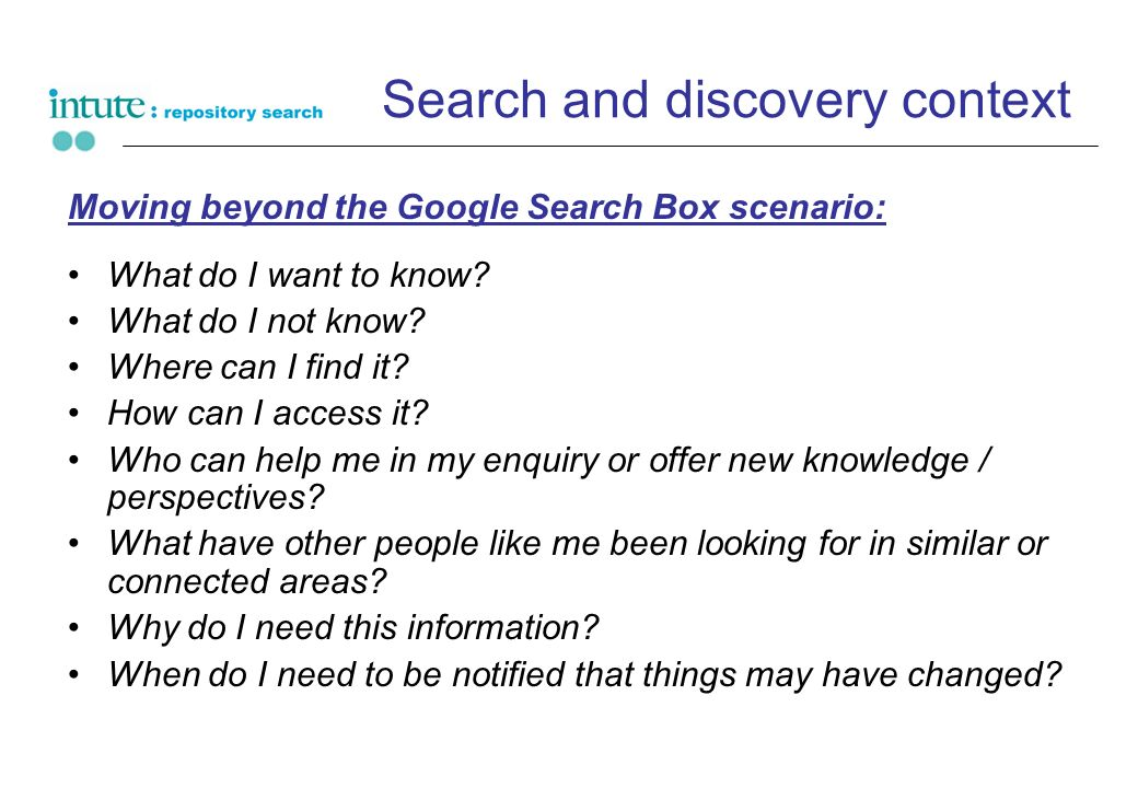 Search and discovery context Moving beyond the Google Search Box scenario: What do I want to know.