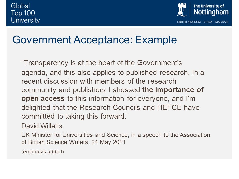 Government Acceptance: Example Transparency is at the heart of the Government s agenda, and this also applies to published research.