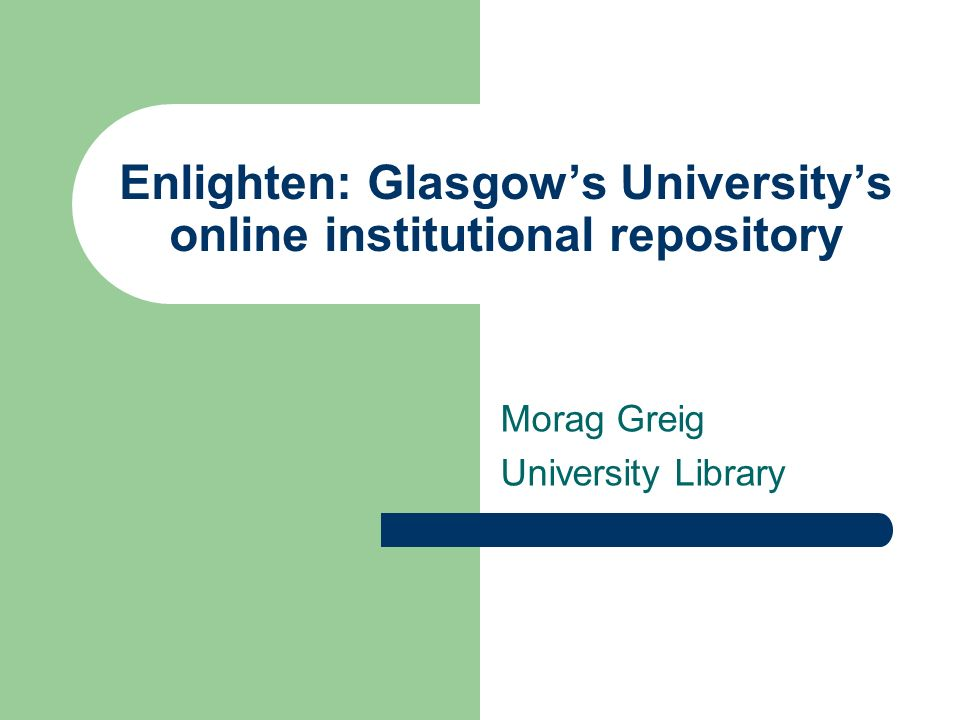Enlighten: Glasgows Universitys online institutional repository Morag Greig University Library