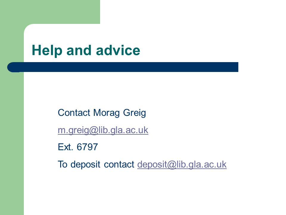 Help and advice Contact Morag Greig m.greig@lib.gla.ac.uk Ext.