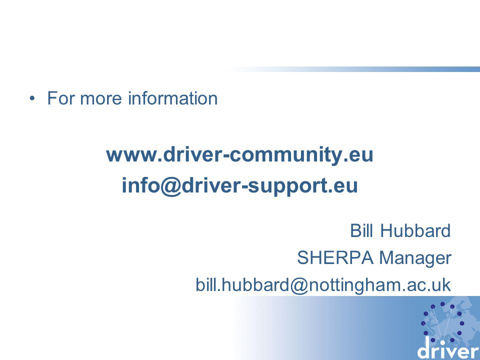 For more information www.driver-community.eu info@driver-support.eu Bill Hubbard SHERPA Manager bill.hubbard@nottingham.ac.uk
