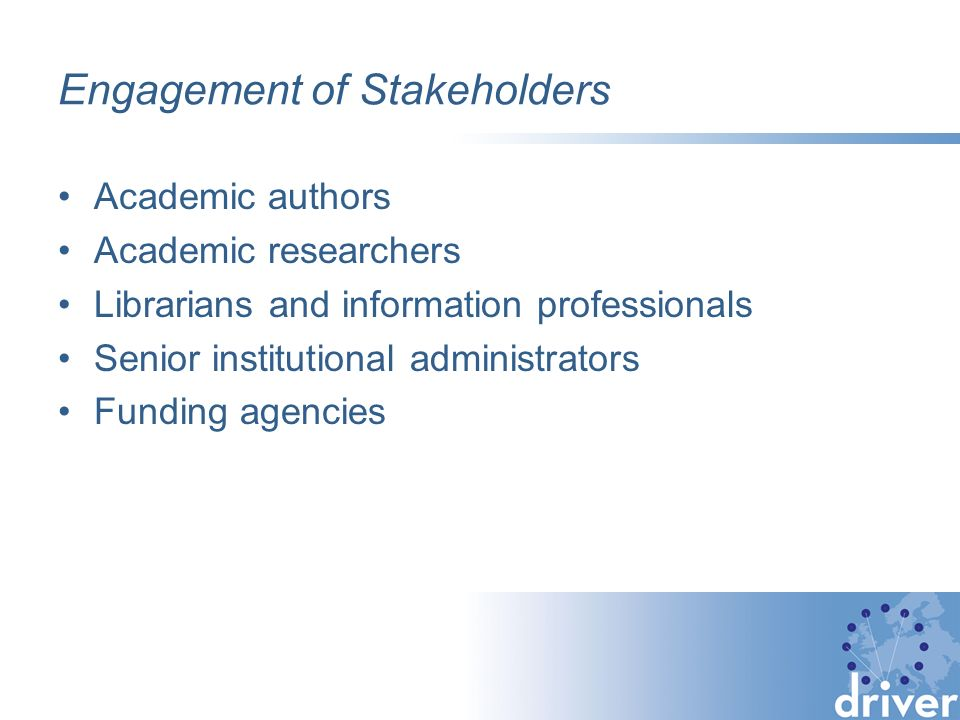 Engagement of Stakeholders Academic authors Academic researchers Librarians and information professionals Senior institutional administrators Funding agencies