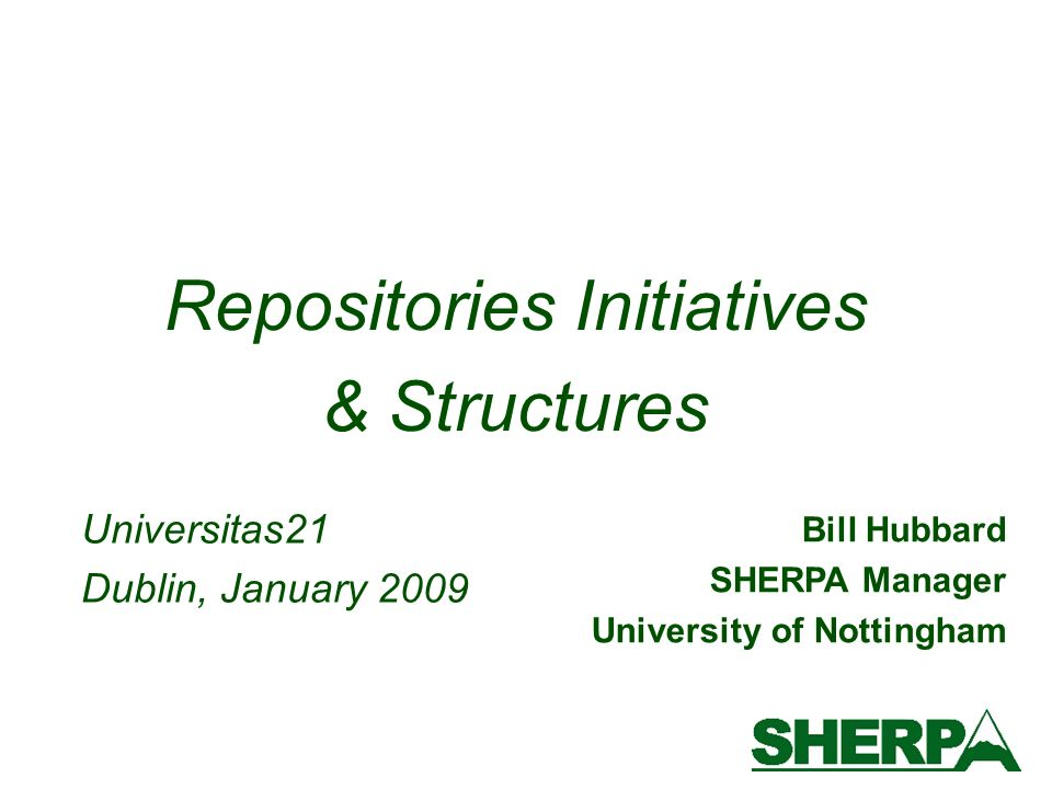 Bill Hubbard SHERPA Manager University of Nottingham Repositories Initiatives & Structures Universitas21 Dublin, January 2009