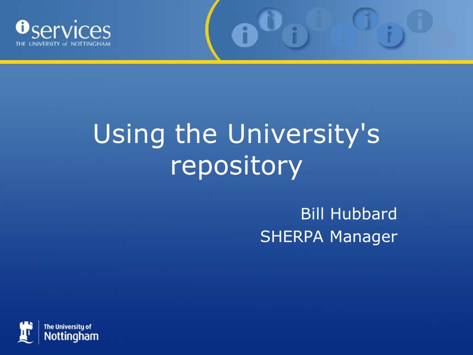 Using the University s repository Bill Hubbard SHERPA Manager