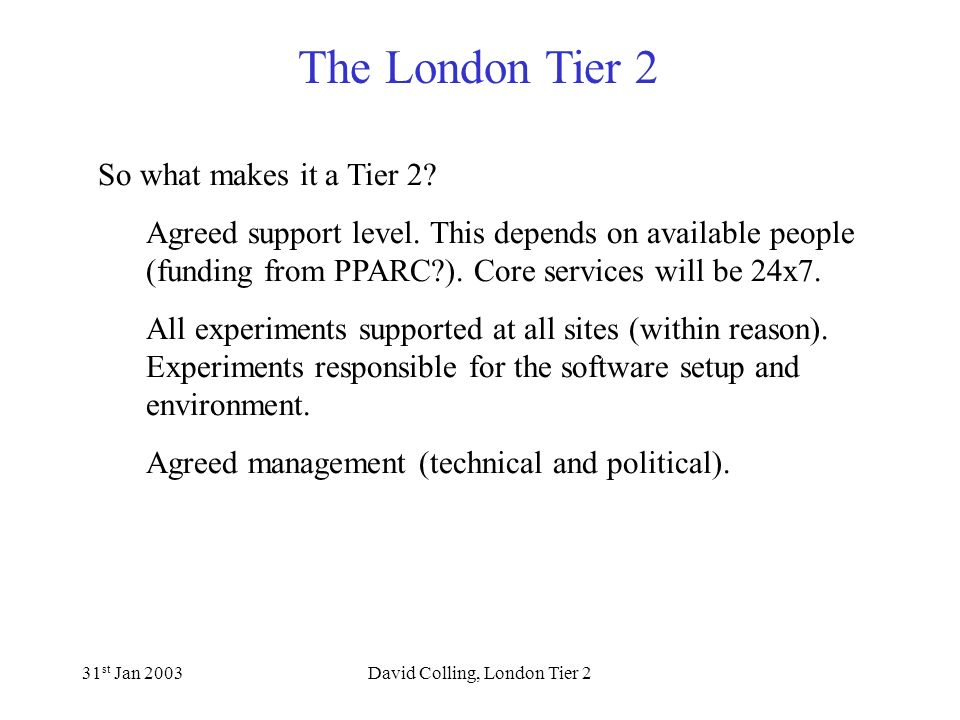 The London Tier 2 31 st Jan 2003David Colling, London Tier 2 So what makes it a Tier 2.
