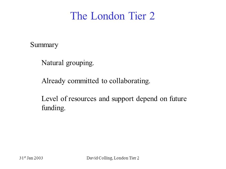 The London Tier 2 31 st Jan 2003David Colling, London Tier 2 Summary Natural grouping.