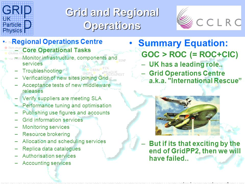 Tony Doyle - University of Glasgow Grid and Regional Operations Summary Equation: GOC > ROC (= ROC+CIC) –UK has a leading role..
