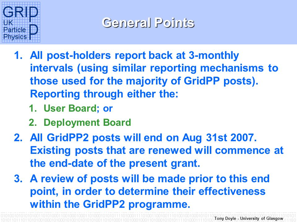 Tony Doyle - University of Glasgow General Points 1.All post-holders report back at 3-monthly intervals (using similar reporting mechanisms to those used for the majority of GridPP posts).